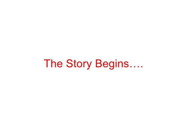 The Story Begins….