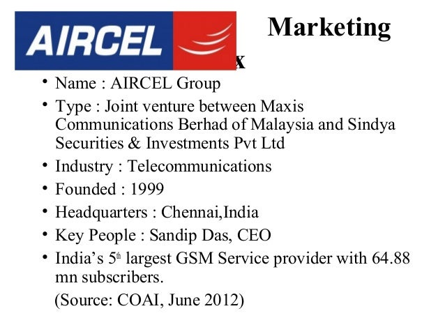 Aircel  Marketing Mix  • Name : AIRCEL Group • Type : Joint venture between Maxis Communications Berhad of Malaysia and Si...