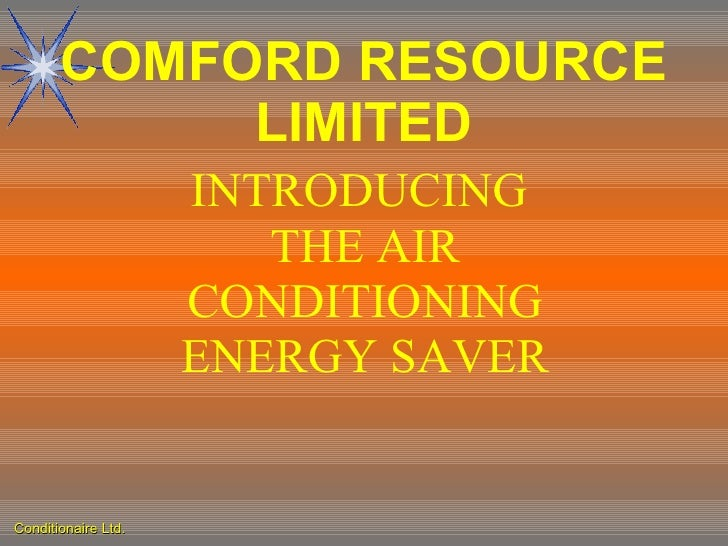 COMFORD RESOURCE LIMITED INTRODUCING  THE AIR CONDITIONING ENERGY SAVER