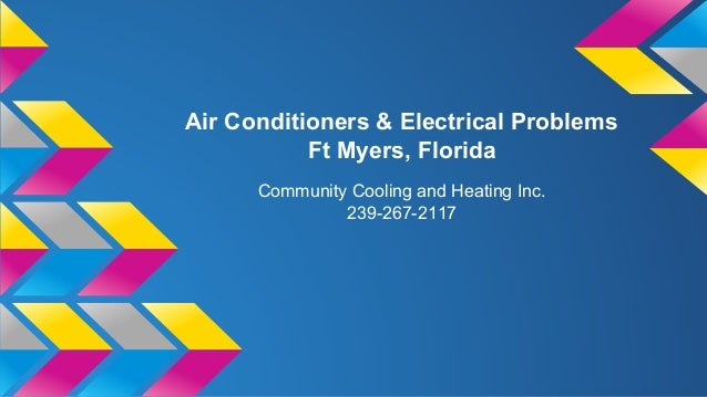 Air Conditioners & Electrical Problems Ft Myers, Florida Community Cooling and Heating Inc. 239-267-2117