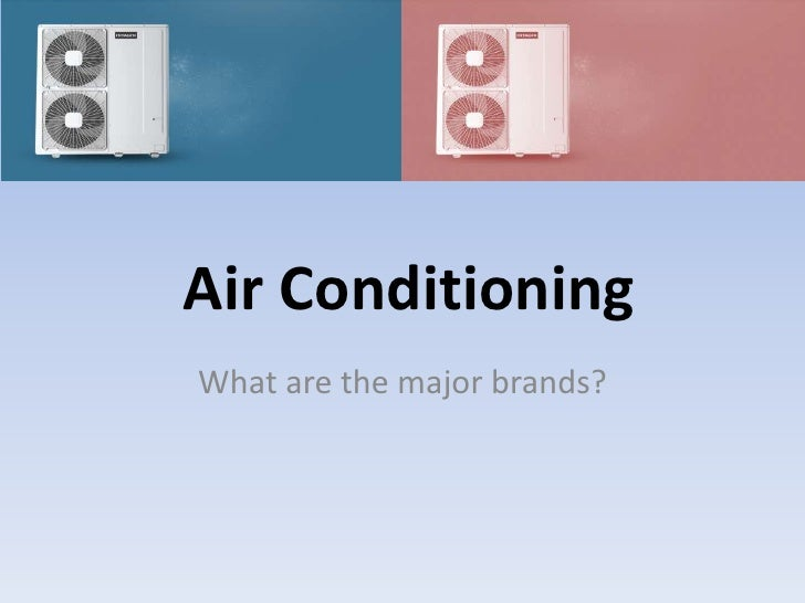 Air ConditioningWhat are the major brands?