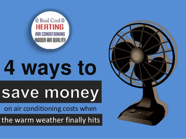 4 ways to on air conditioning costs when the warm weather finally hits
