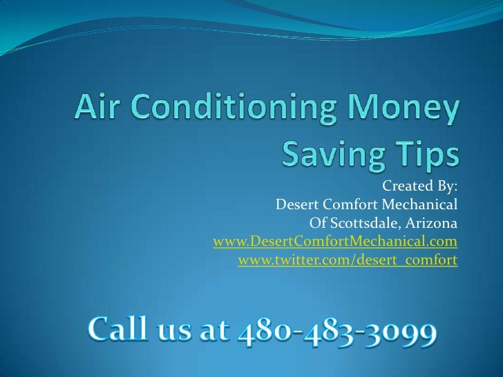 Air Conditioning Money Saving Tips<br />Created By:<br /> Desert Comfort Mechanical<br />Of Scottsdale, Arizona<br />www.D...