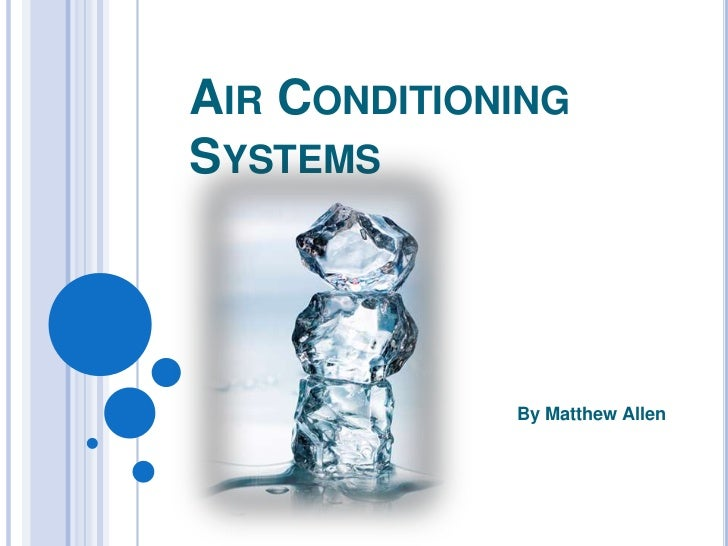 Air Conditioning Systems<br />By Matthew Allen<br />