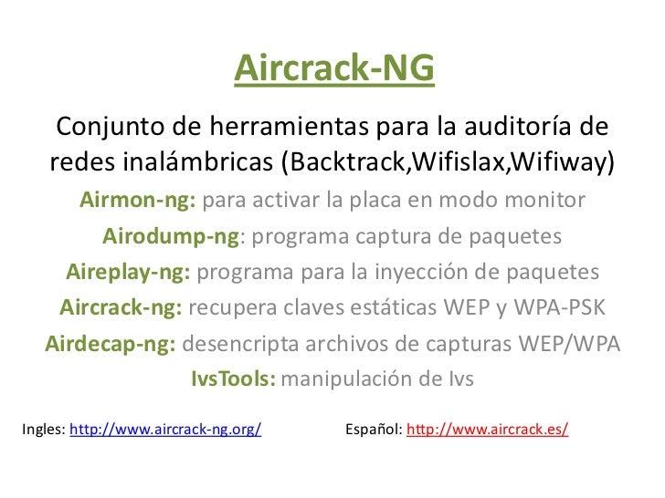 Aircrack-NG    Conjunto de herramientas para la auditoría de   redes inalámbricas (Backtrack,Wifislax,Wifiway)      Airmon...