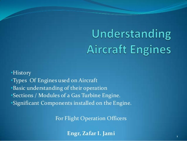 11•History•Types Of Engines used on Aircraft•Basic understanding of their operation•Sections / Modules of a Gas Turbine En...