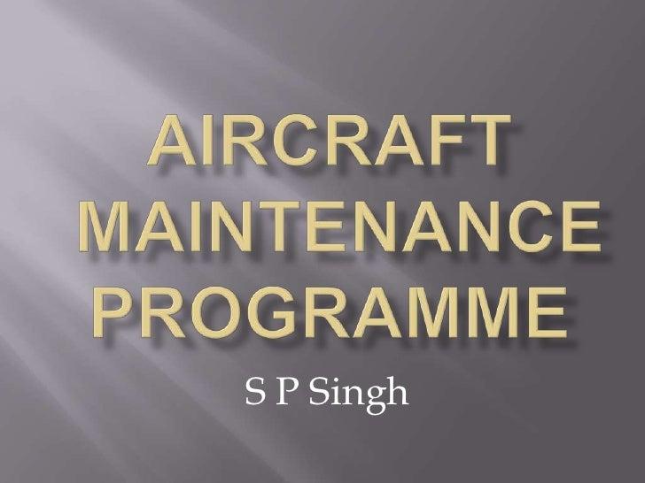 AIRCRAFT Maintenance Programme <br />S P Singh<br />