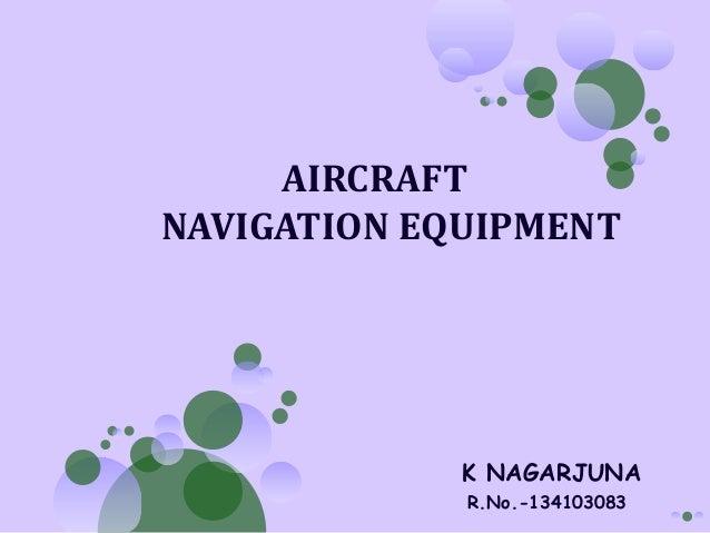 AIRCRAFT NAVIGATION EQUIPMENT  K NAGARJUNA R.No.-134103083