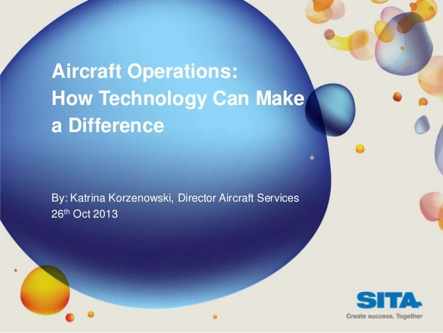 Aircraft Operations: How Technology Can Make a Difference By: Katrina Korzenowski, Director Aircraft Services 26th Oct 2013