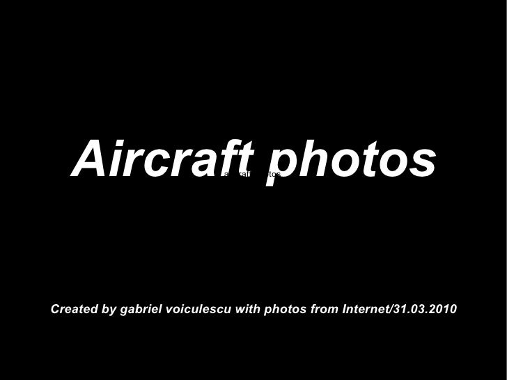 Aircraft photos Created by gabriel voiculescu with photos from Internet/31.03.2010 aircraft photos