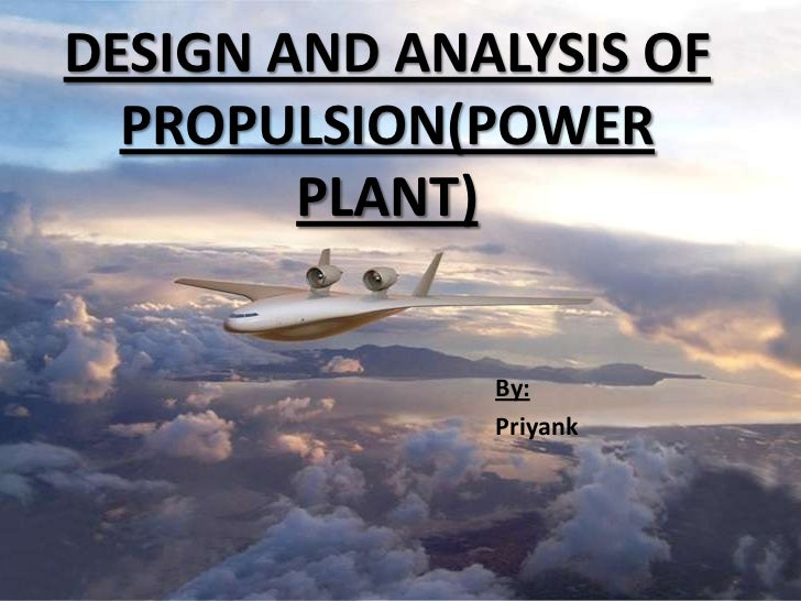 DESIGN AND ANALYSIS OF  PROPULSION(POWER        PLANT)              By:              Priyank