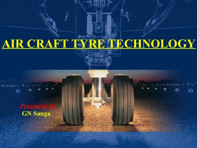 •Mar 16, 2014 11 AIR CRAFT TYRE TECHNOLOGY Presented By GN Sanga