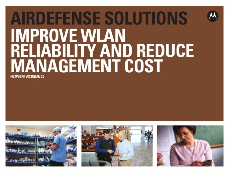 AIRDEFENSE SOLUTIONSIMPROVE WLANRELIABILITY AND REDUCEMANAGEMENT COSTNETWORK ASSURANCE