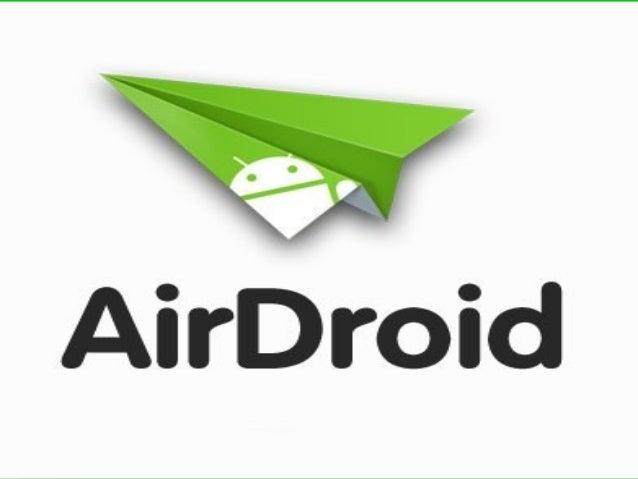 Introducción  AirDroid es una aplicación rápida y gratuita que te permite   gestionar tu Android de forma inalámbrica des...