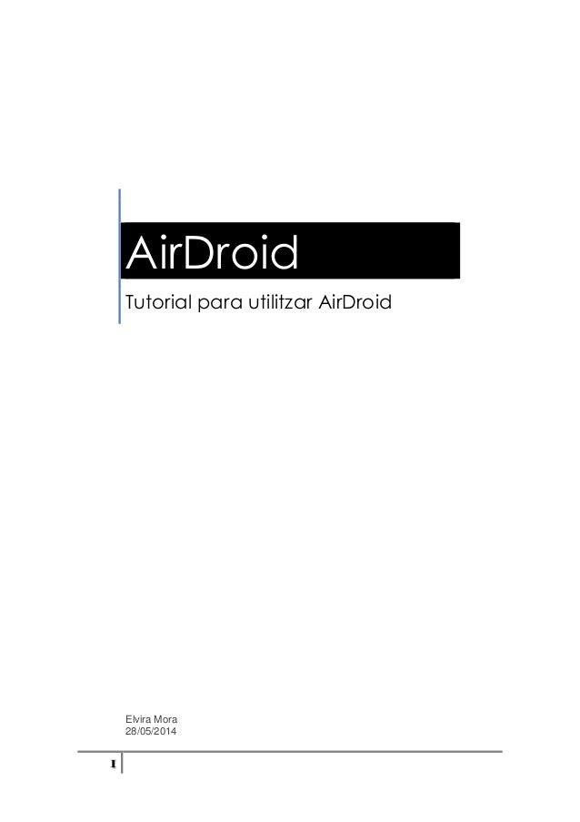 1 AirDroid Tutorial para utilitzar AirDroid Elvira Mora 28/05/2014
