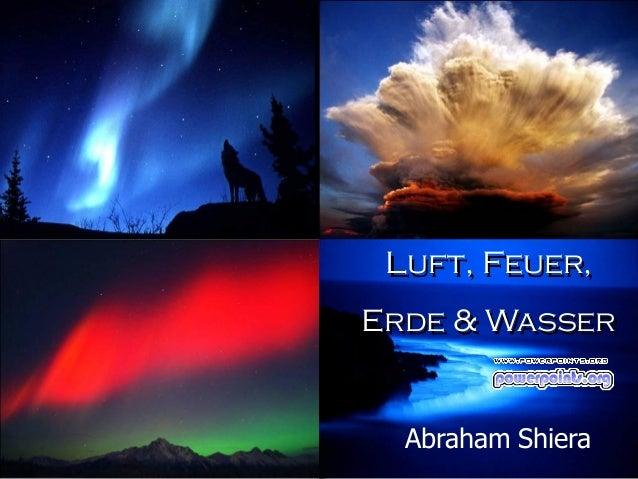 Luft, Feuer, Erde & Wasser Abraham Shiera
