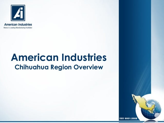 American Industries Chihuahua Region Overview
