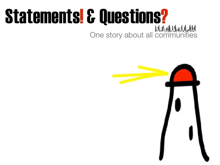Statements! & Questions?             One story about all communities