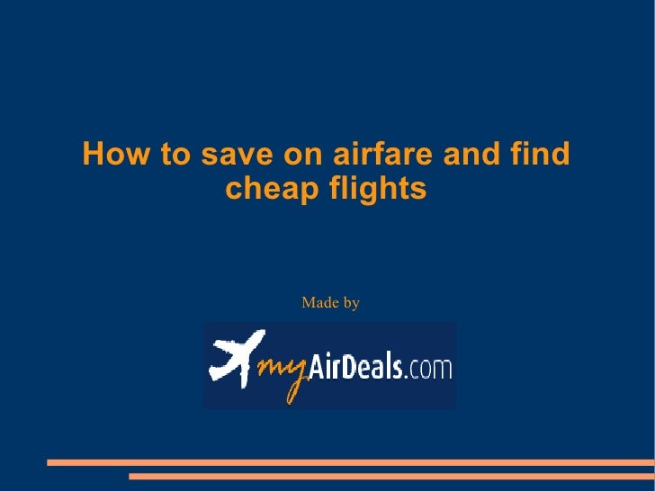 Made by  How to save on airfare and find cheap flights