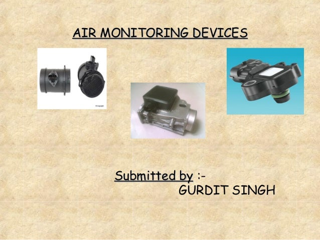 AIR MONITORING DEVICES Submitted by  :-   GURDIT SINGH