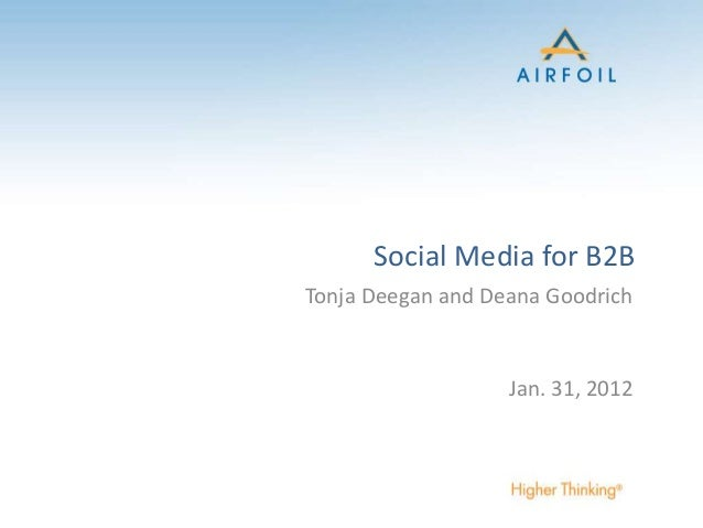Social Media for B2B Tonja Deegan and Deana Goodrich Jan. 31, 2012