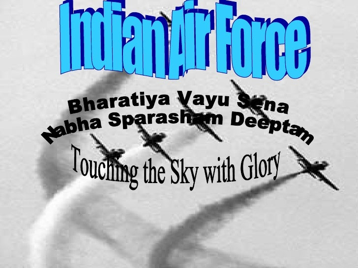 Indian Air Force Bharatiya Vayu Sena Nabha Sparasham Deeptam  Touching the Sky with Glory