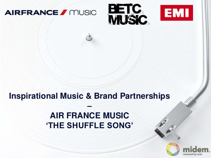 Inspirational Music & Brand Partnerships                    –           AIR FRANCE MUSIC          'THE SHUFFLE SONG'
