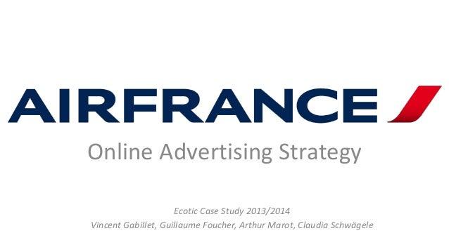Online Advertising Strategy Ecotic Case Study 2013/2014 Vincent Gabillet, Guillaume Foucher, Arthur Marot, Claudia Schwäge...
