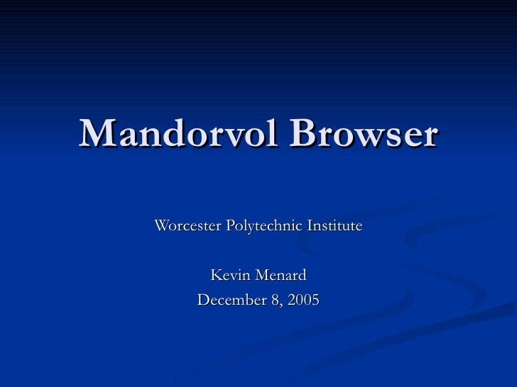 Mandorvol Browser    Worcester Polytechnic Institute            Kevin Menard          December 8, 2005