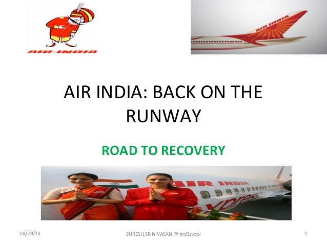 AIR INDIA: BACK ON THE RUNWAY ROAD TO RECOVERY 08/29/13 SURESH SRINIVASAN @ myBskool 1