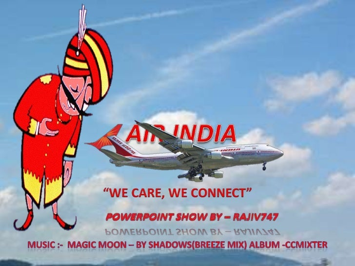 AIR INDIA<br />POWERPOINT SHOW BY – RAJIV747<br />MUSIC :-  magic moon – by shadows(BREEZE MIX) ALBUM -CCMIXTER<br />