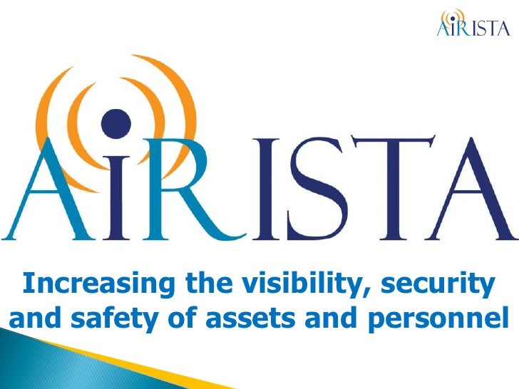 Increasing the visibility, security and safety of assets and personnel