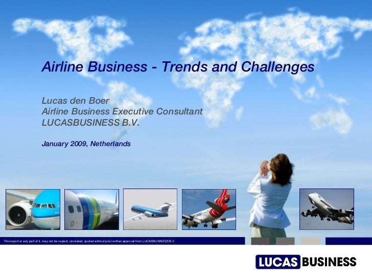Airline Business - Trends and Challenges Lucas den Boer Airline Business Executive Consultant LUCASBUSINESS B.V. January 2...