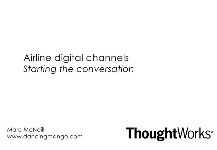 Airline digital channels Starting the conversation Marc McNeill www.dancingmango.com