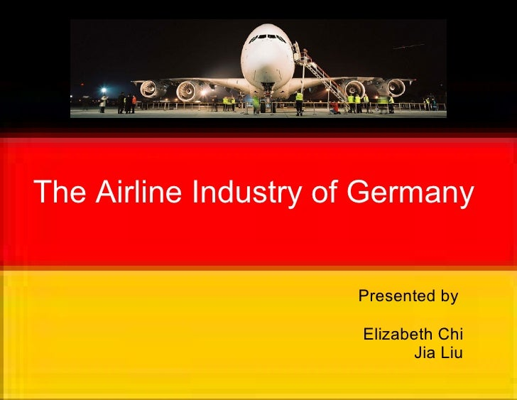 The Airline Industry of Germany                         Presented by                         Elizabeth Chi                ...