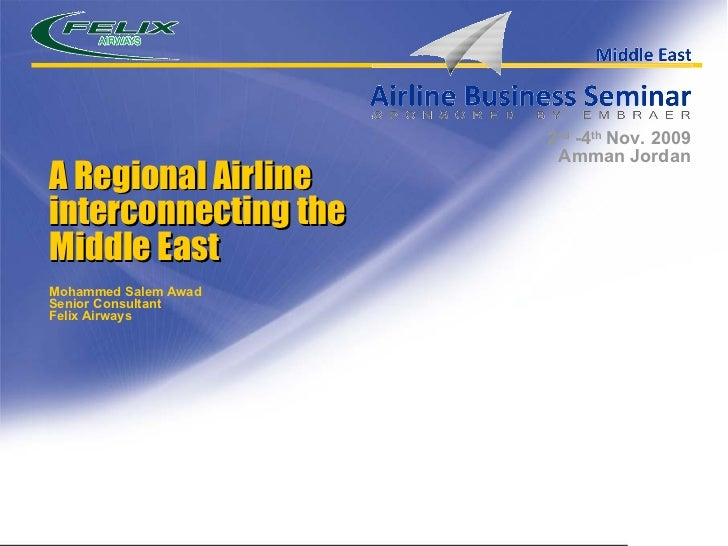 A Regional Airline interconnecting the Middle East Mohammed Salem Awad Senior Consultant  Felix Airways 2 nd  -4 th  Nov. ...