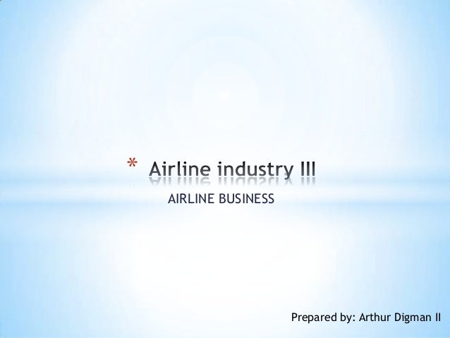 AIRLINE BUSINESS * Prepared by: Arthur Digman II
