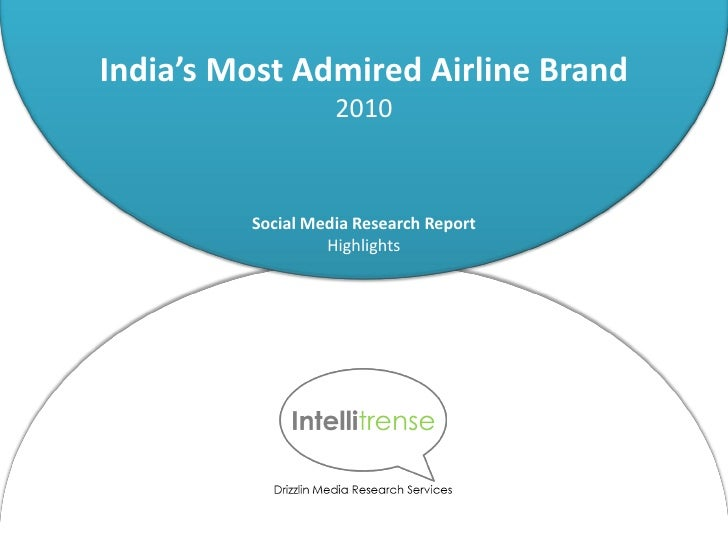 India's Most Admired Airline Brand                    2010            Social Media Research Report                   Highl...