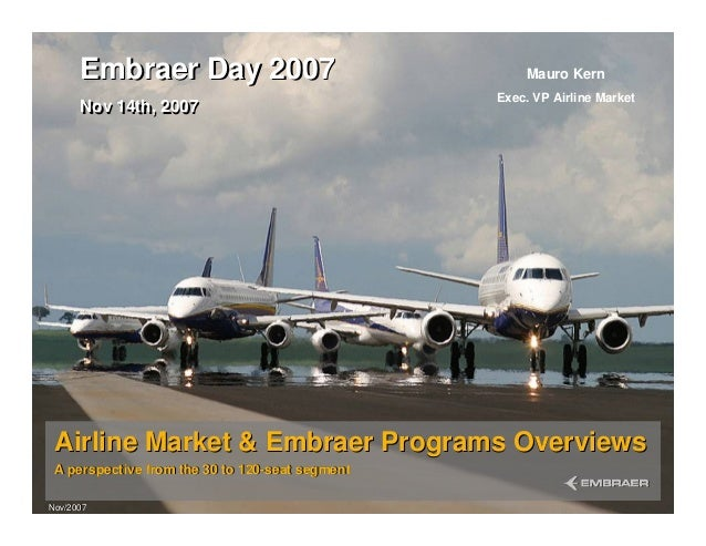 Airline Market & Embraer Programs Overviews A perspective from the 30 to 120-seat segment Airline Market & Embraer Program...