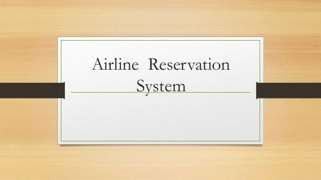 improve the airline reservation system Project plan 10 airline reservation system submitted in partial fulfillment of the requirements of the degree of master of software engineering.