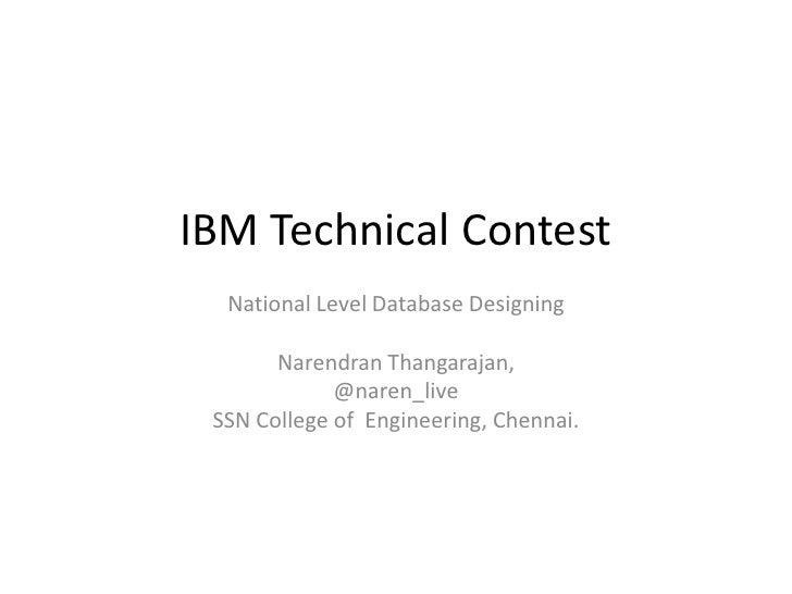 IBM Technical Contest  National Level Database Designing       Narendran Thangarajan,             @naren_live SSN College ...