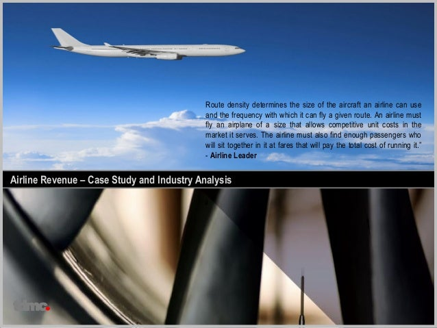 Airline Revenue – Case Study  Route density determines the size of the aircraft an airline can use  and the frequency with...