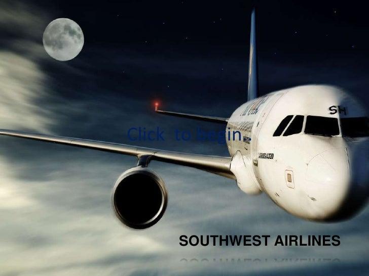 SouthWest Airlines<br />1<br />Click  to begin..<br />SOUTHWEST AIRLINES<br />