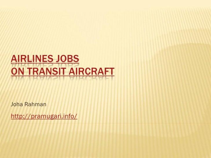 AIRLINES JOBS ON TRANSIT AIRCRAFT  Joha Rahman http://pramugari.info/