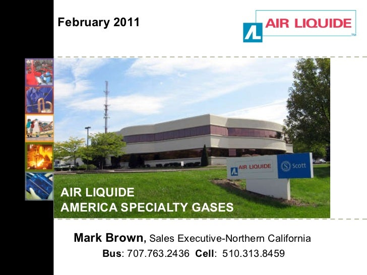 AIR LIQUIDE  AMERICA SPECIALTY GASES Mark Brown ,  Sales Executive-Northern California  Bus : 707.763.2436  Cell :  510.31...