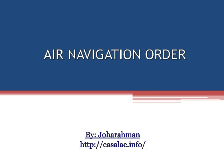 "MALAYSIAN AIR NAVIGATION ORDER• Act 3 – Civil Aviation Act 1969• It is the act to ""make better provision in the law  relat..."
