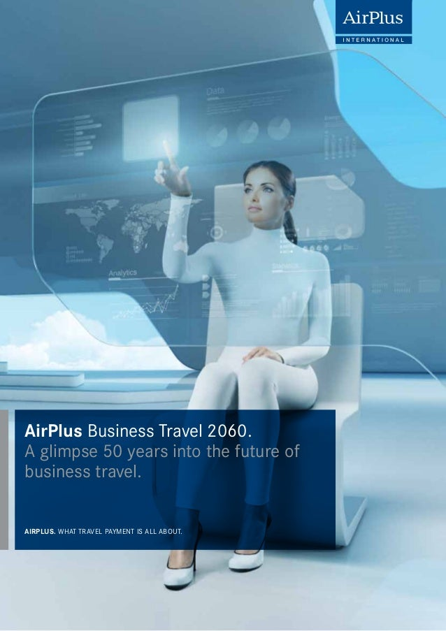 AirPlus Business Travel 2060. A glimpse 50 years into the future of business travel. AIRPLUS. WHAT TRAVEL PAYMENT IS ALL A...