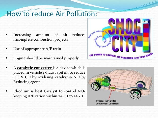 how to reduce air polution We can reduce air pollution from industries or factories by using public transport to travel, increasing efficiency of equipments to consume less energy and opting for natural gas nowadays environmental pollution has become a critical issue due to increased demand to products and development.