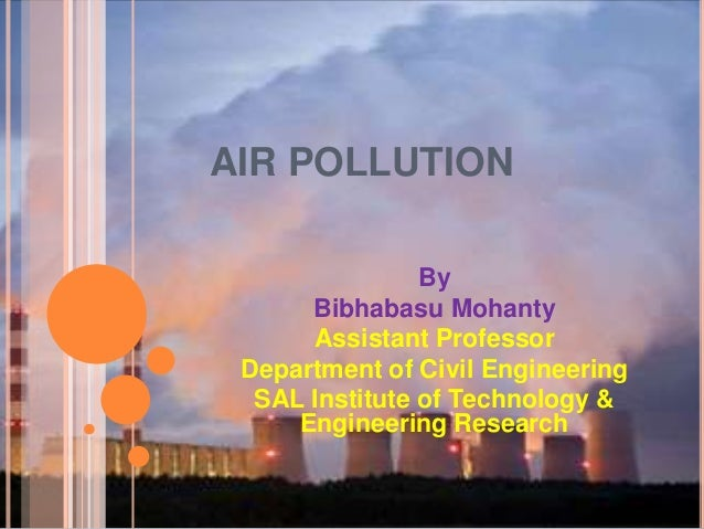 AIR POLLUTION                By      Bibhabasu Mohanty      Assistant Professor Department of Civil Engineering  SAL Insti...