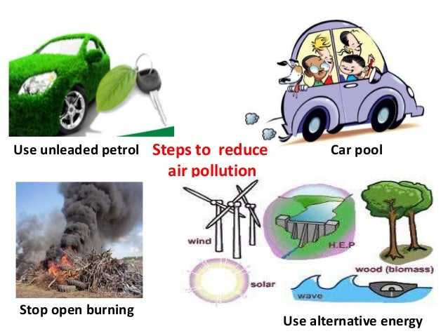 7 ways to reduce air pollution Two big ways to reduce air pollution are to drive less and how you drive can reduce your car's air pollution contribution driving less doesn't mean you have to stay home try combining driving with other ways of getting where you want to go: 1.